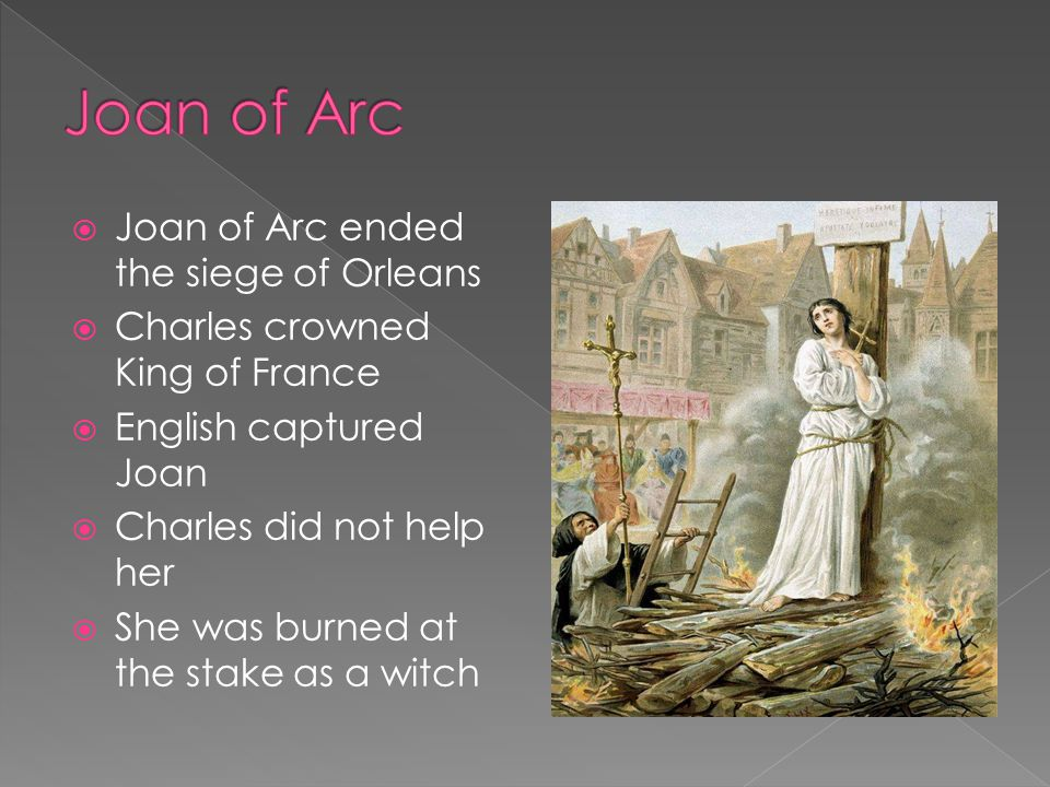 Joan of Arc Joan of Arc ended the siege of Orleans