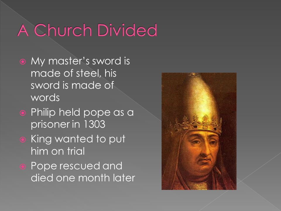 A Church Divided My master's sword is made of steel, his sword is made of words. Philip held pope as a prisoner in