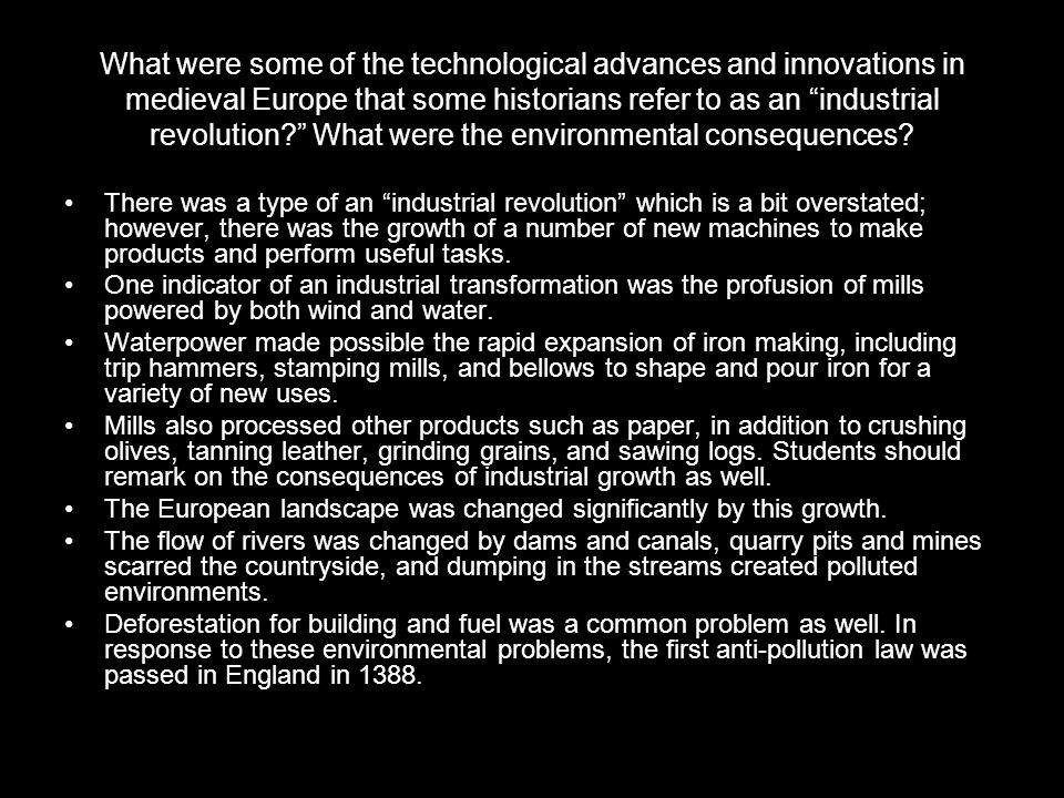 What were some of the technological advances and innovations in medieval Europe that some historians refer to as an industrial revolution What were the environmental consequences