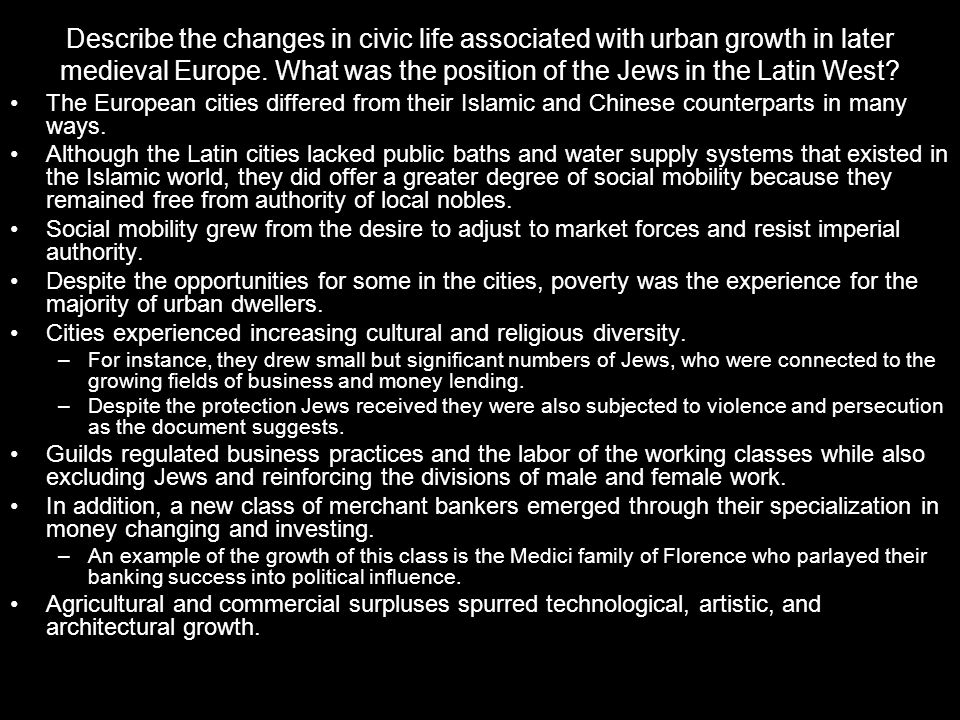 Describe the changes in civic life associated with urban growth in later medieval Europe. What was the position of the Jews in the Latin West