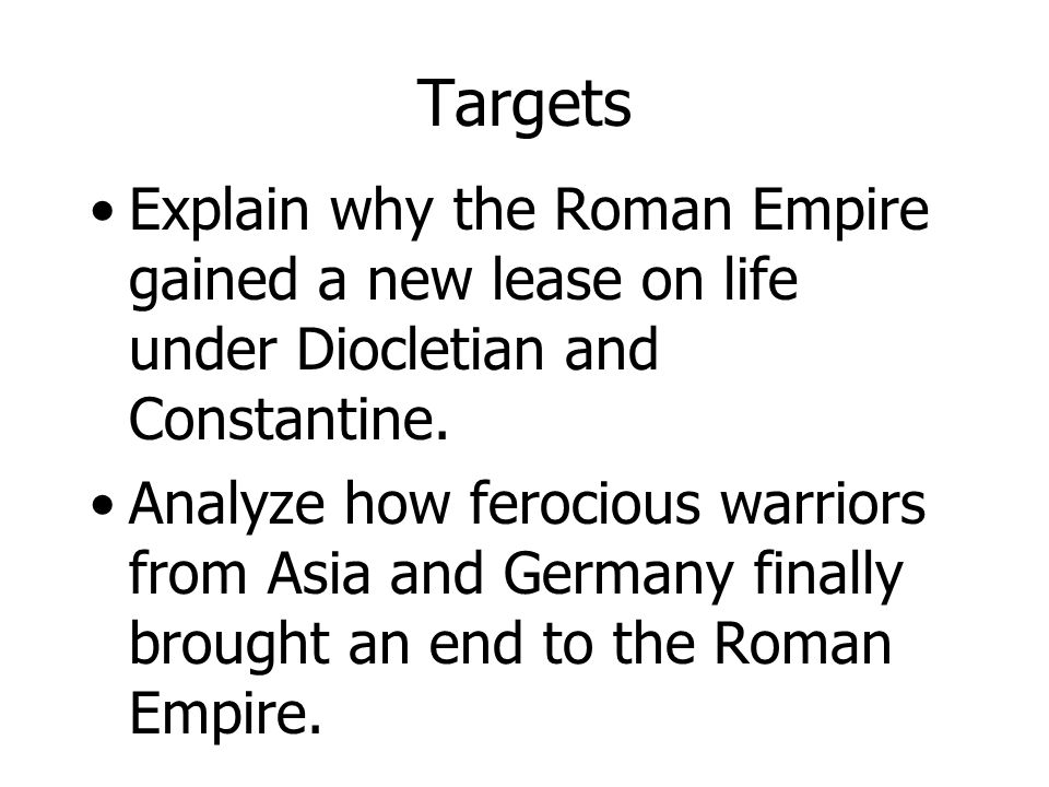 Targets Explain why the Roman Empire gained a new lease on life under Diocletian and Constantine.
