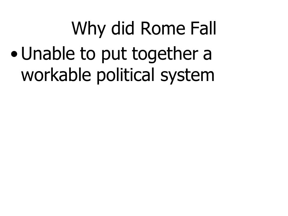 Why did Rome Fall Unable to put together a workable political system