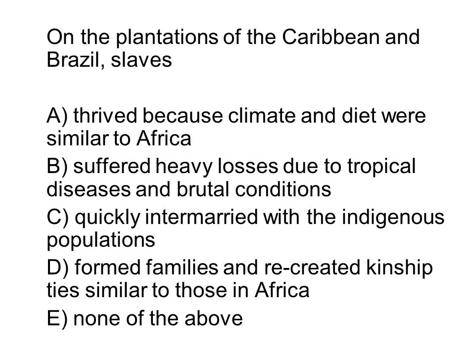 On the plantations of the Caribbean and Brazil, slaves