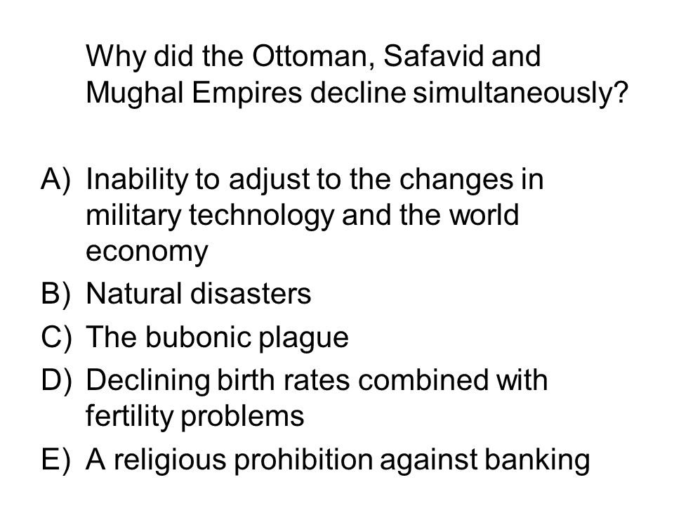 Why did the Ottoman, Safavid and Mughal Empires decline simultaneously
