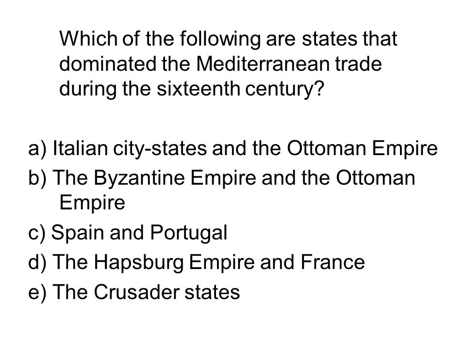 Which of the following are states that dominated the Mediterranean trade during the sixteenth century