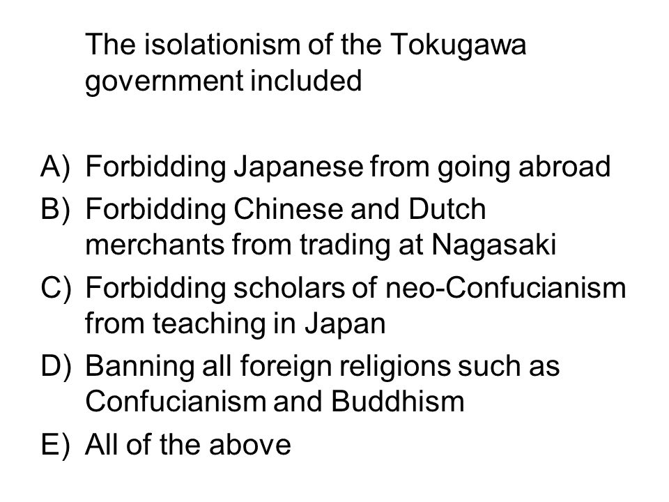 The isolationism of the Tokugawa government included