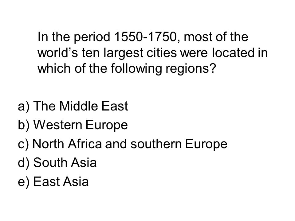 In the period 1550-1750, most of the world's ten largest cities were located in which of the following regions