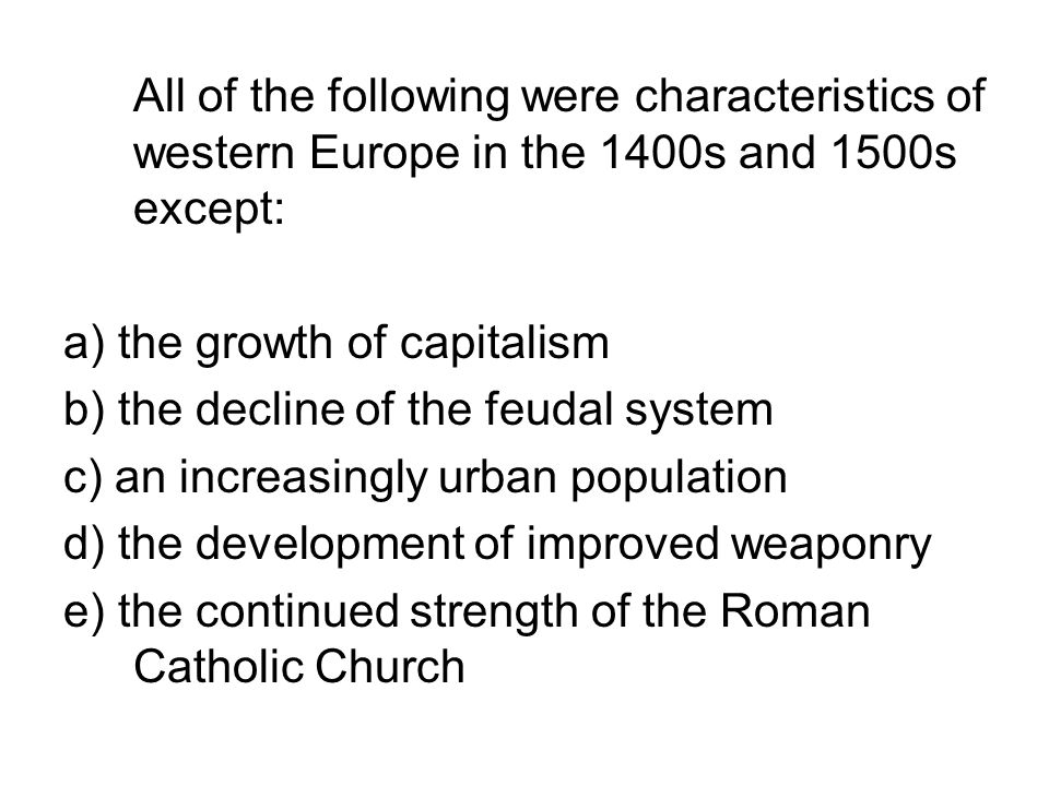 All of the following were characteristics of western Europe in the 1400s and 1500s except: