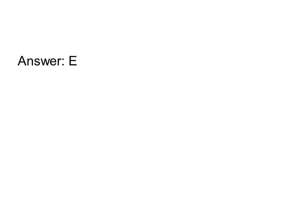 Answer: E