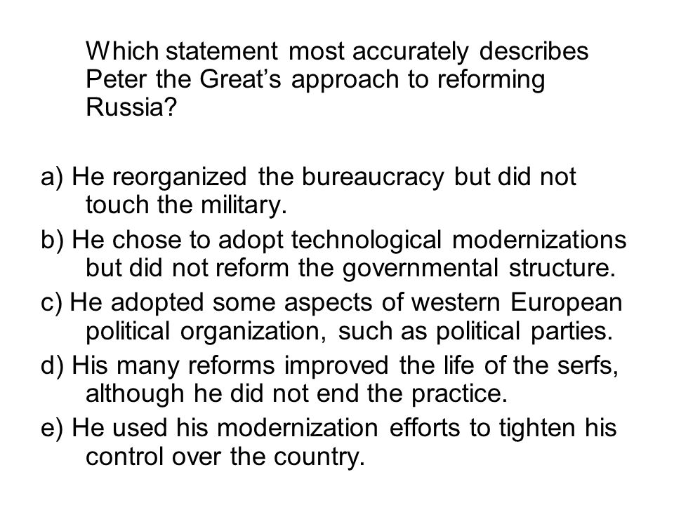 Which statement most accurately describes Peter the Great's approach to reforming Russia