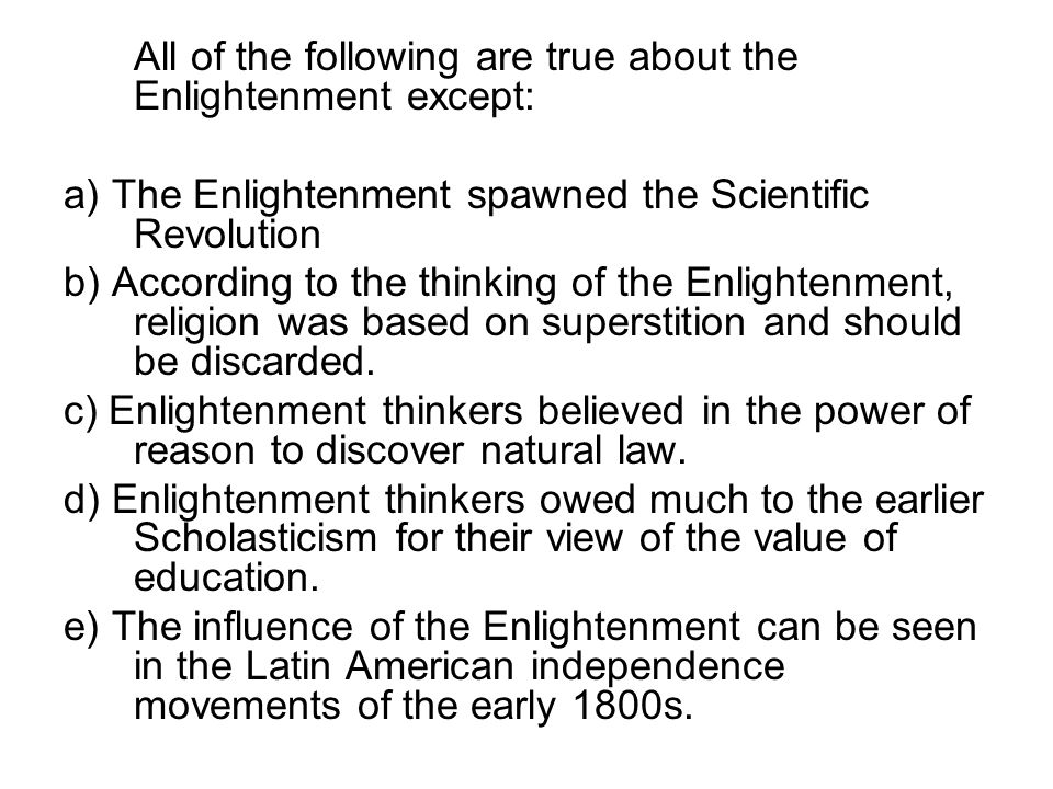 All of the following are true about the Enlightenment except: