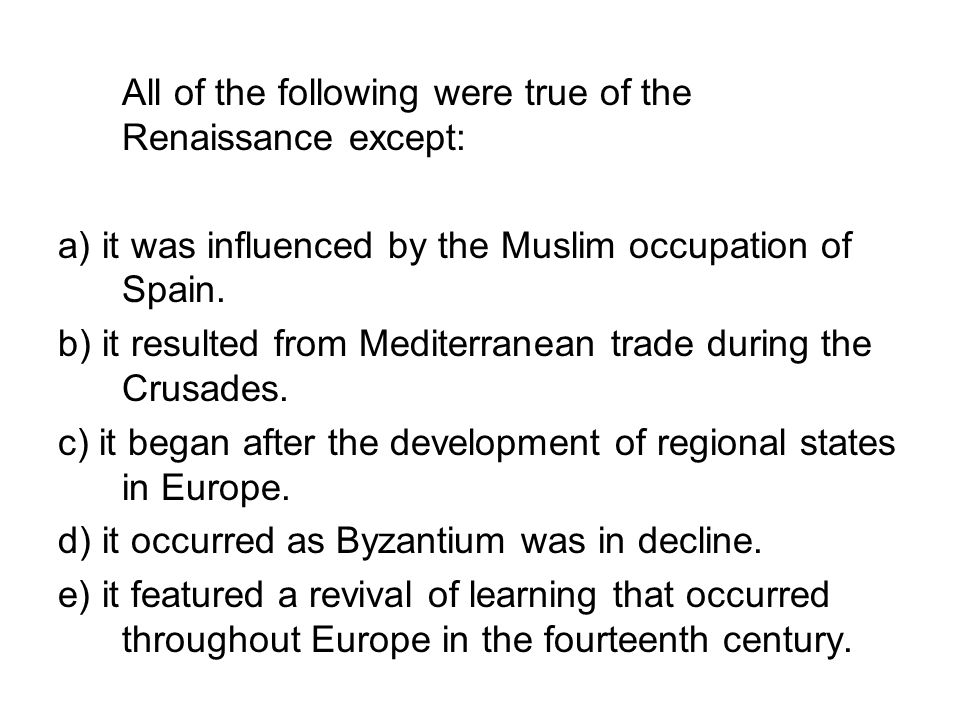 All of the following were true of the Renaissance except: