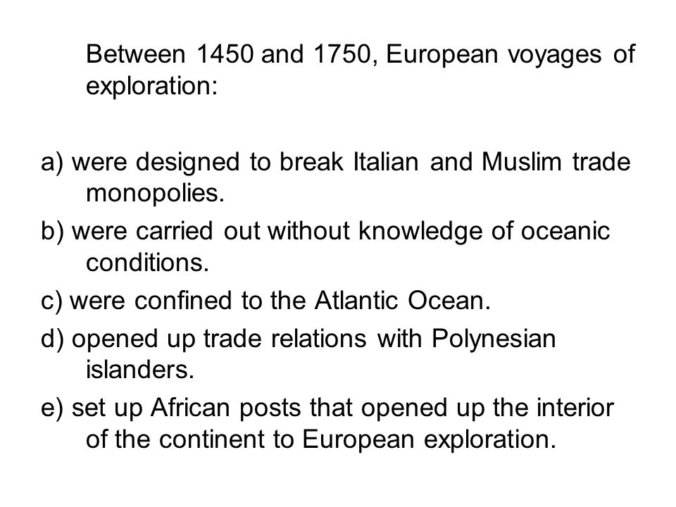 Between 1450 and 1750, European voyages of exploration: