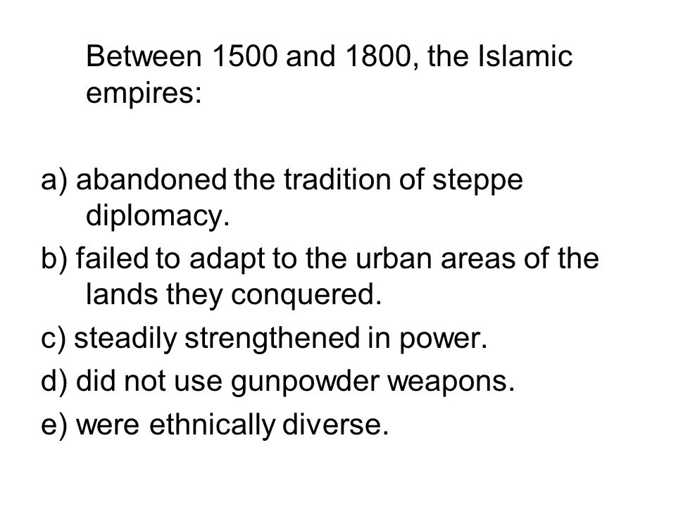 Between 1500 and 1800, the Islamic empires:
