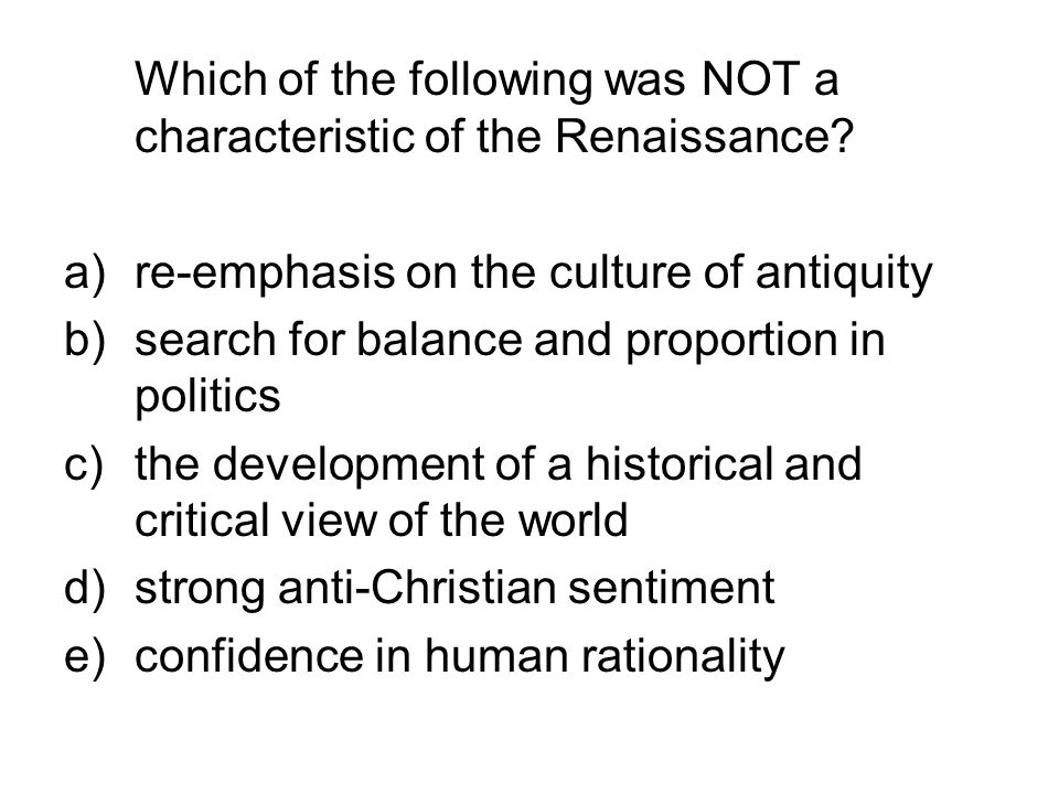 Which of the following was NOT a characteristic of the Renaissance