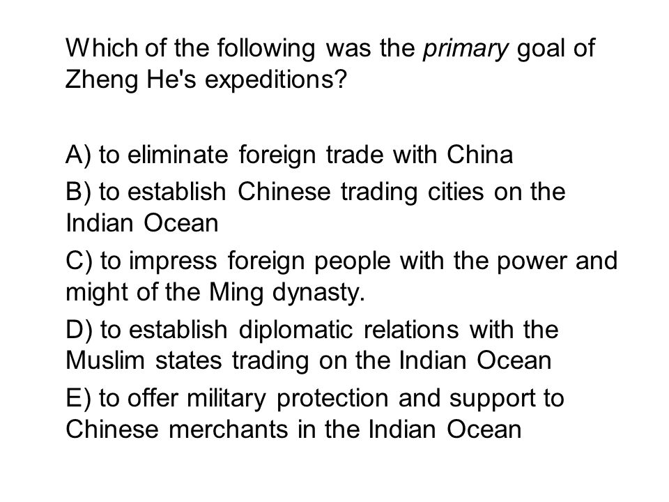 Which of the following was the primary goal of Zheng He s expeditions