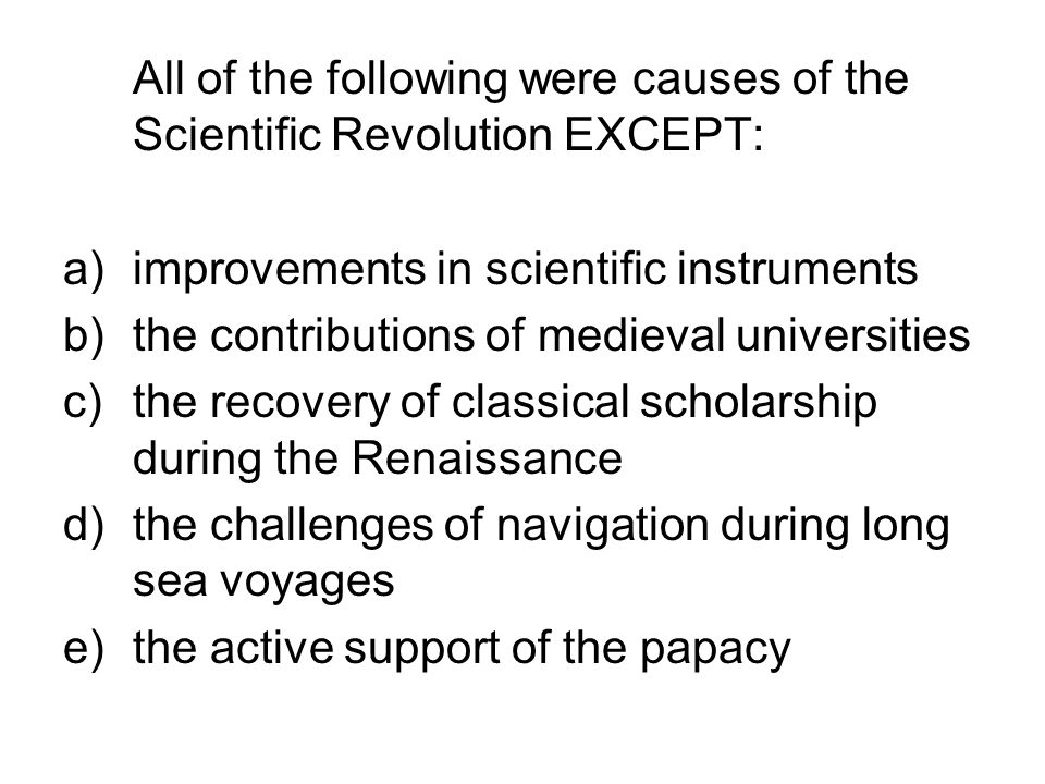 All of the following were causes of the Scientific Revolution EXCEPT: