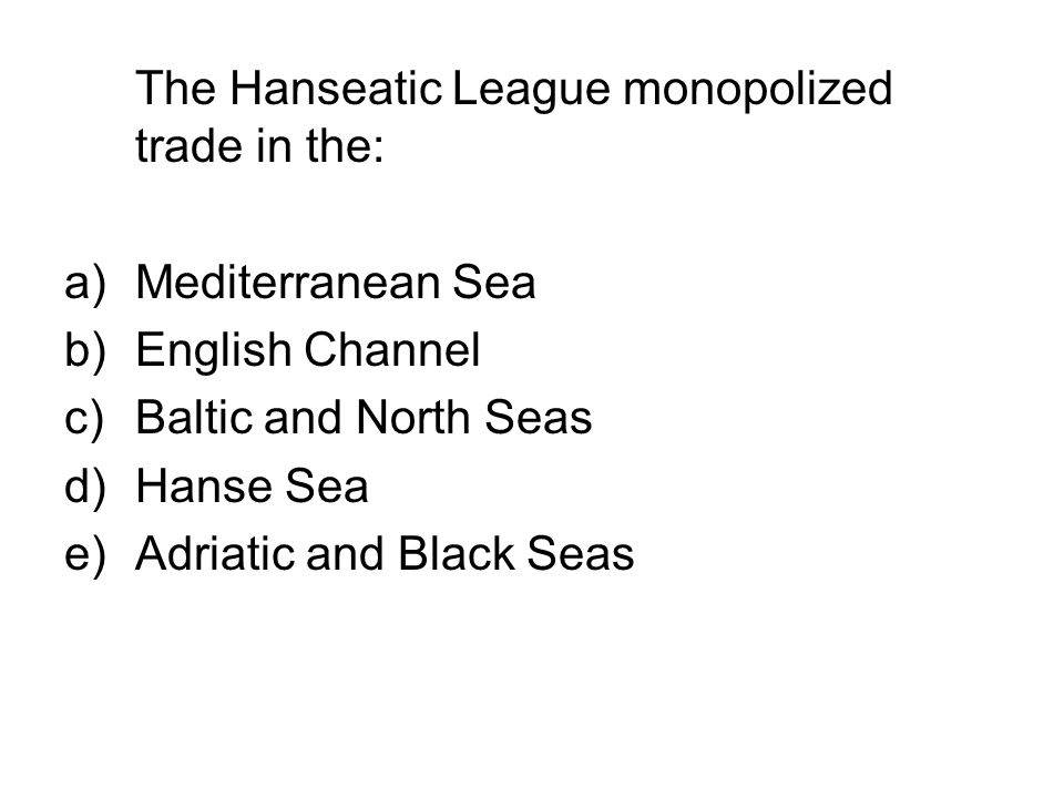 The Hanseatic League monopolized trade in the: