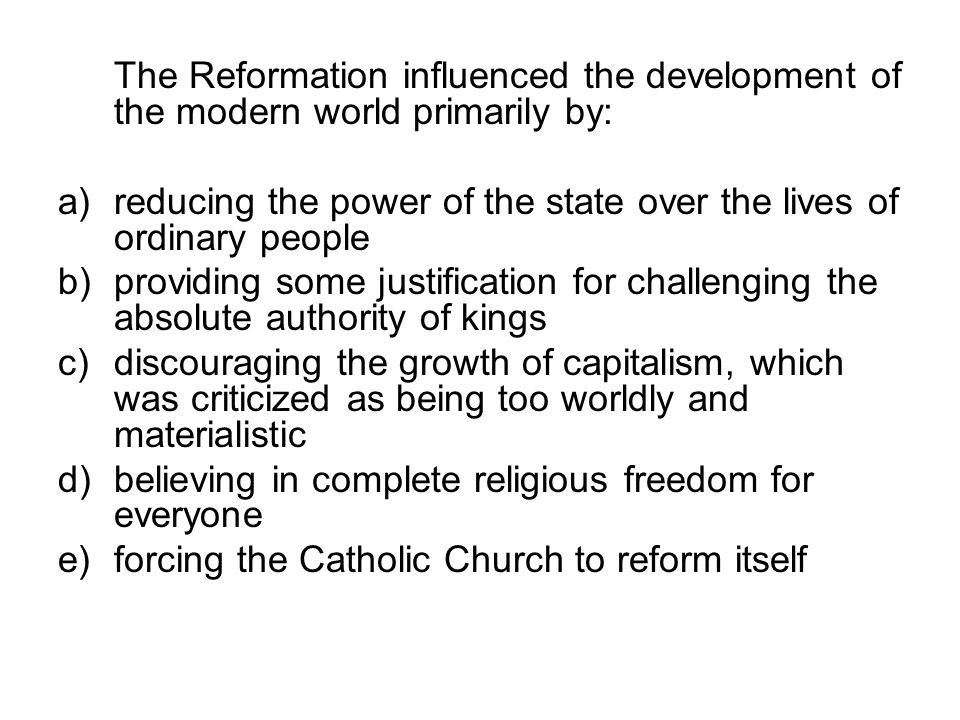 The Reformation influenced the development of the modern world primarily by: