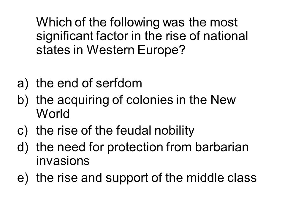 Which of the following was the most significant factor in the rise of national states in Western Europe