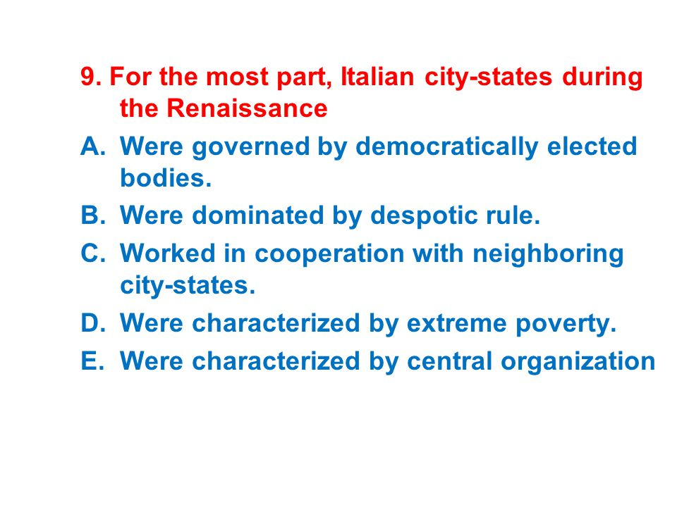 9. For the most part, Italian city-states during the Renaissance