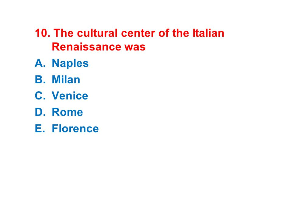 10. The cultural center of the Italian Renaissance was