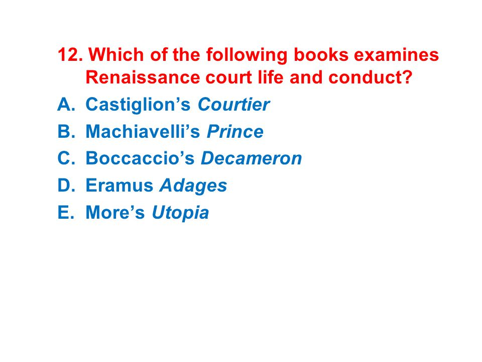 12. Which of the following books examines Renaissance court life and conduct