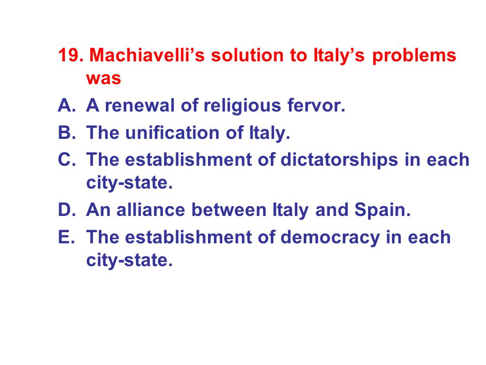 19. Machiavelli's solution to Italy's problems was