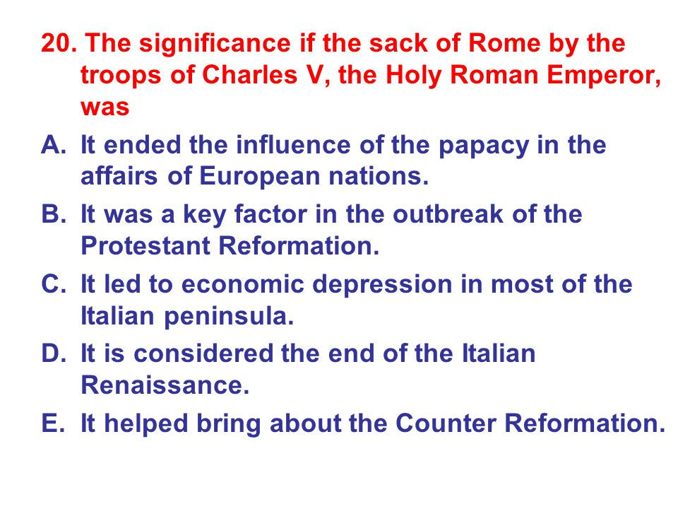 20. The significance if the sack of Rome by the troops of Charles V, the Holy Roman Emperor, was