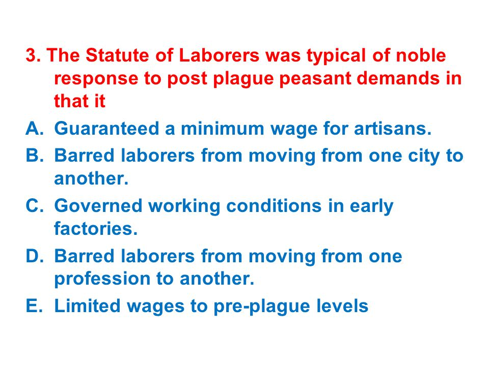 3. The Statute of Laborers was typical of noble response to post plague peasant demands in that it