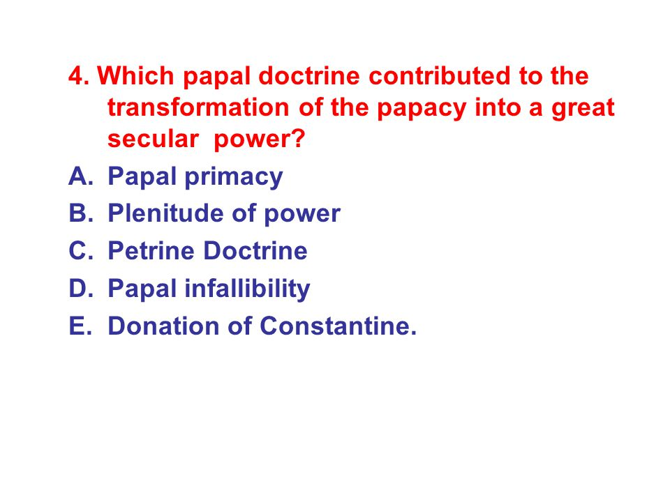 4. Which papal doctrine contributed to the transformation of the papacy into a great secular power
