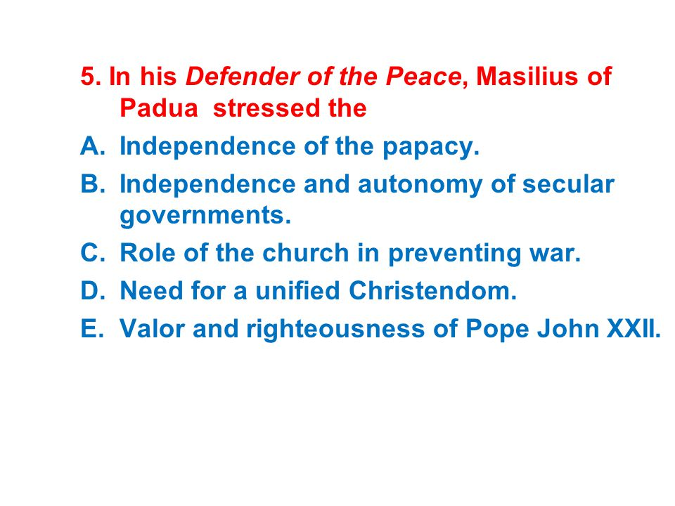 5. In his Defender of the Peace, Masilius of Padua stressed the