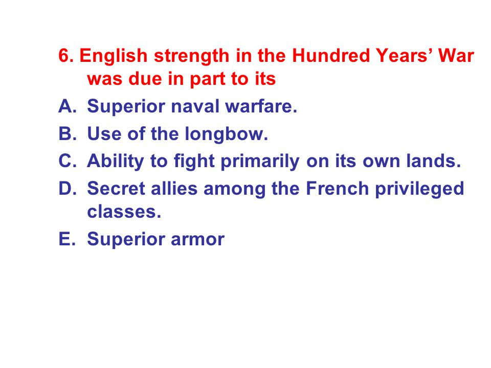 6. English strength in the Hundred Years' War was due in part to its