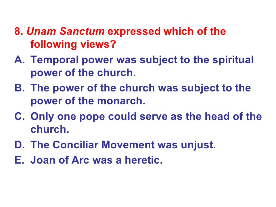 8. Unam Sanctum expressed which of the following views