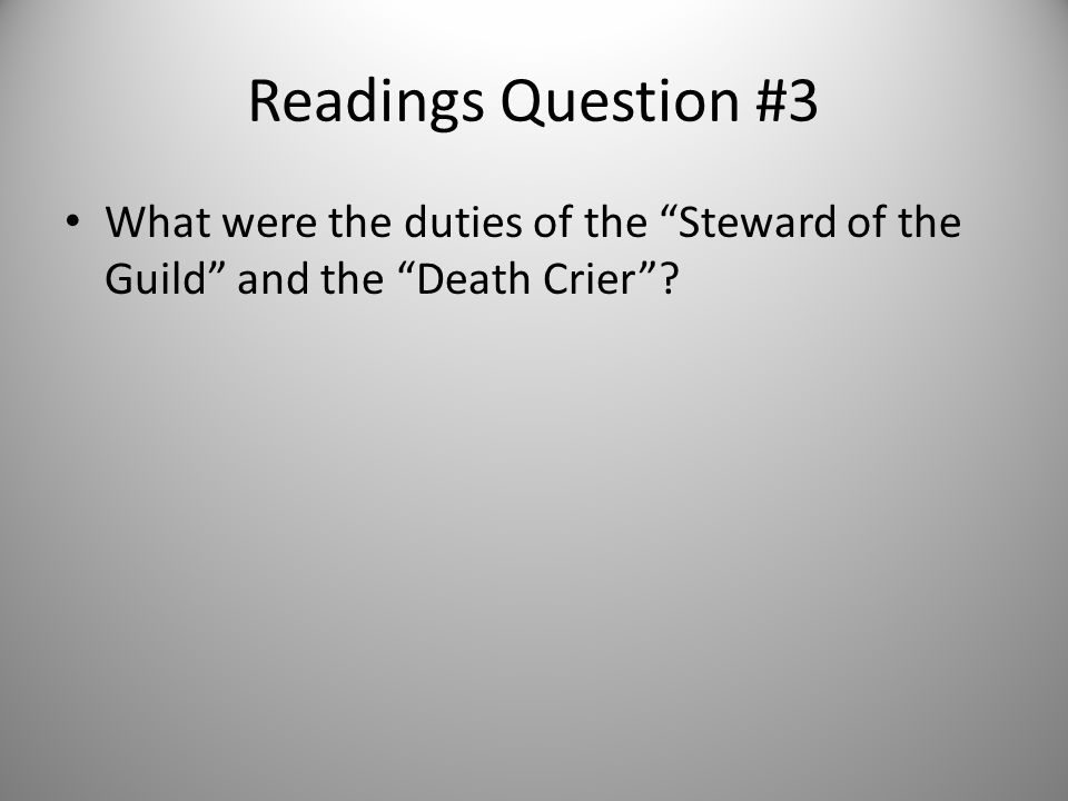 Readings Question #3 What were the duties of the Steward of the Guild and the Death Crier