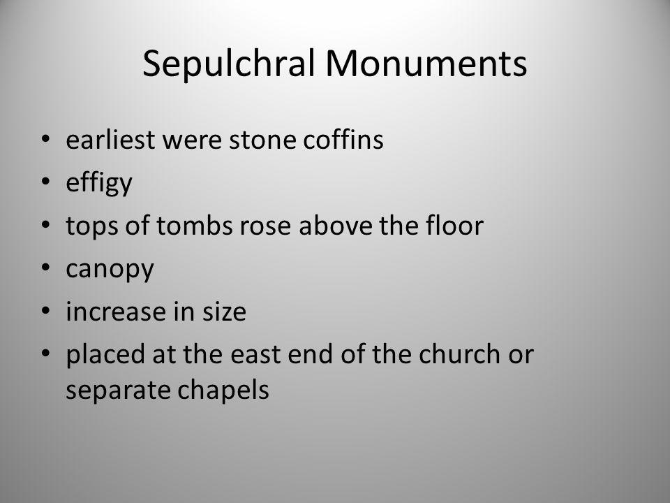 Sepulchral Monuments earliest were stone coffins effigy