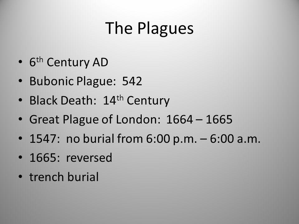 The Plagues 6th Century AD Bubonic Plague: 542