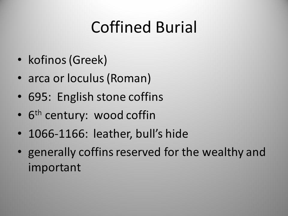 Coffined Burial kofinos (Greek) arca or loculus (Roman)