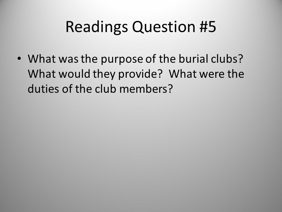 Readings Question #5 What was the purpose of the burial clubs.