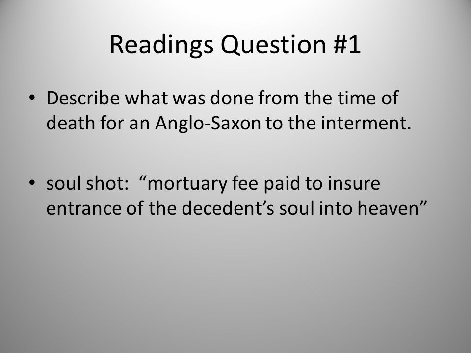Readings Question #1 Describe what was done from the time of death for an Anglo-Saxon to the interment.