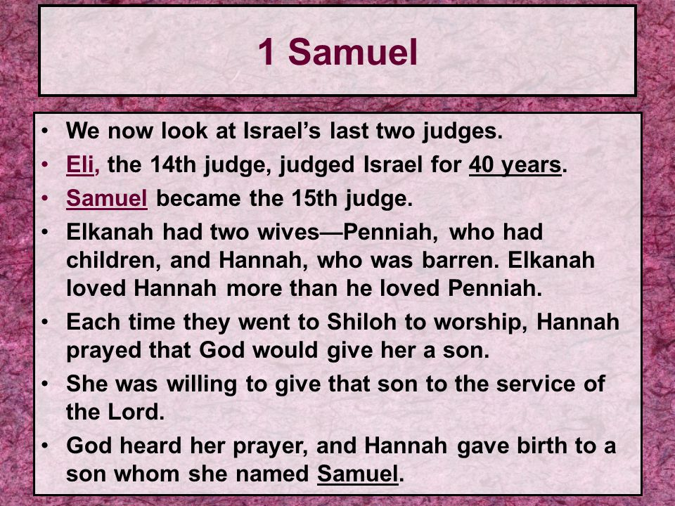 1 Samuel We now look at Israel's last two judges.