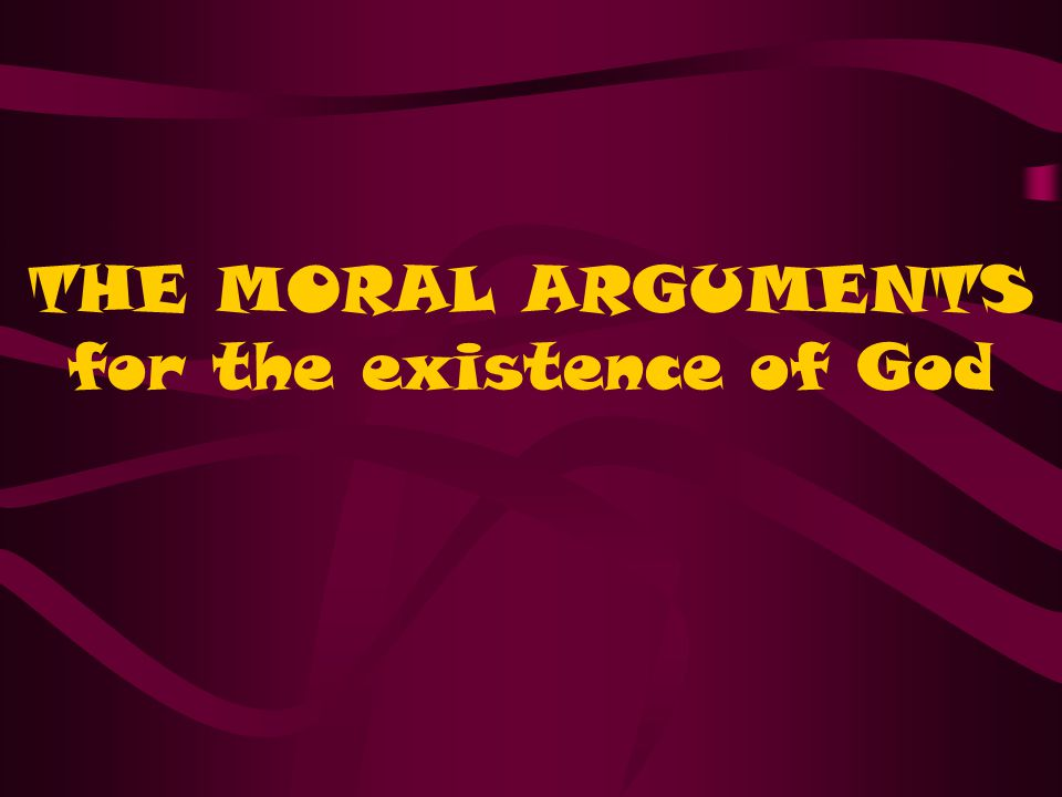 THE MORAL ARGUMENTS for the existence of God