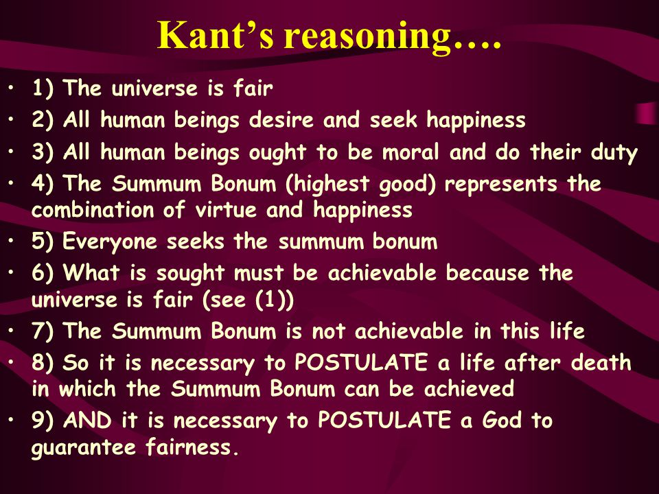 Kant's reasoning…. 1) The universe is fair