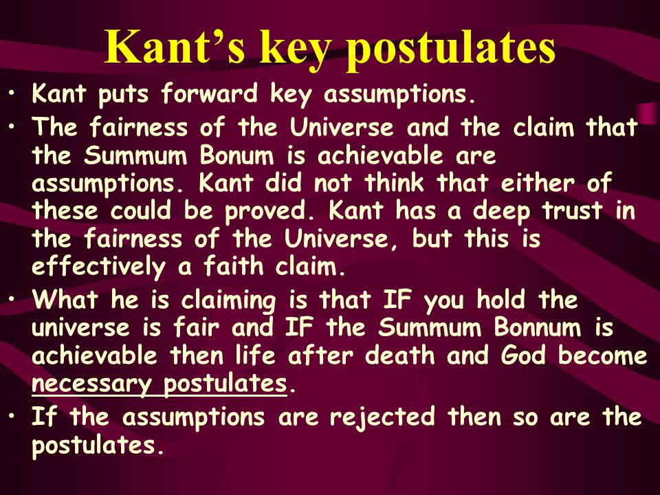 Kant's key postulates Kant puts forward key assumptions.