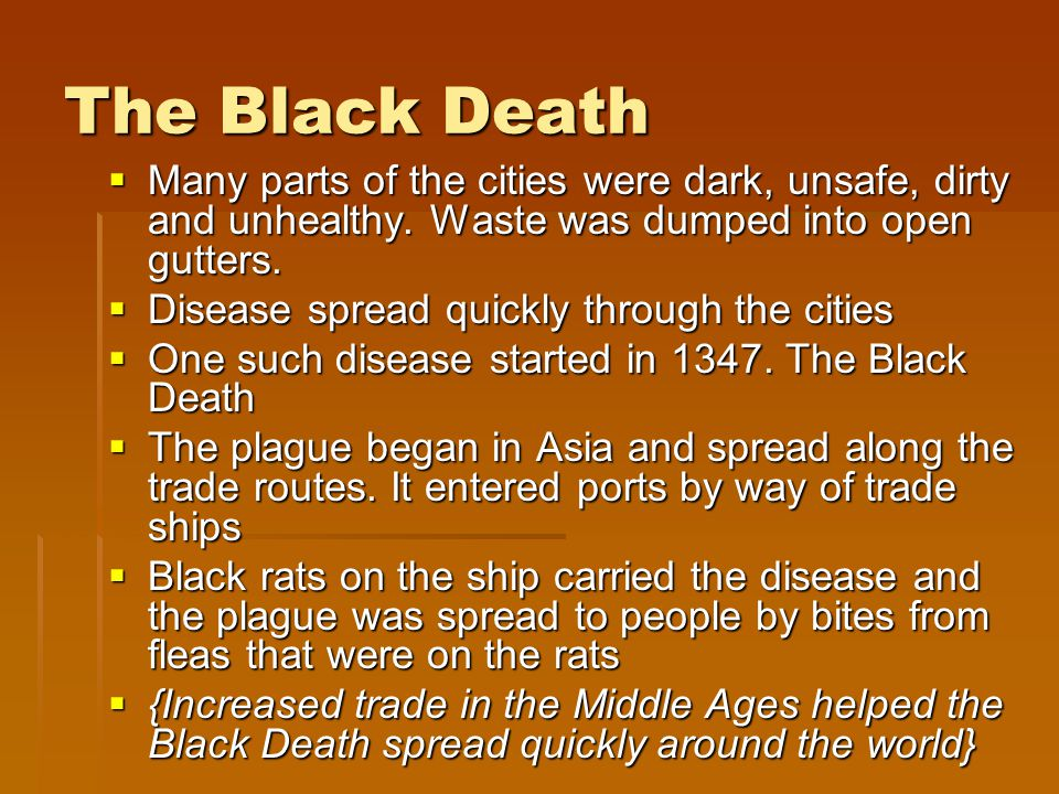 The Black Death Many parts of the cities were dark, unsafe, dirty and unhealthy. Waste was dumped into open gutters.