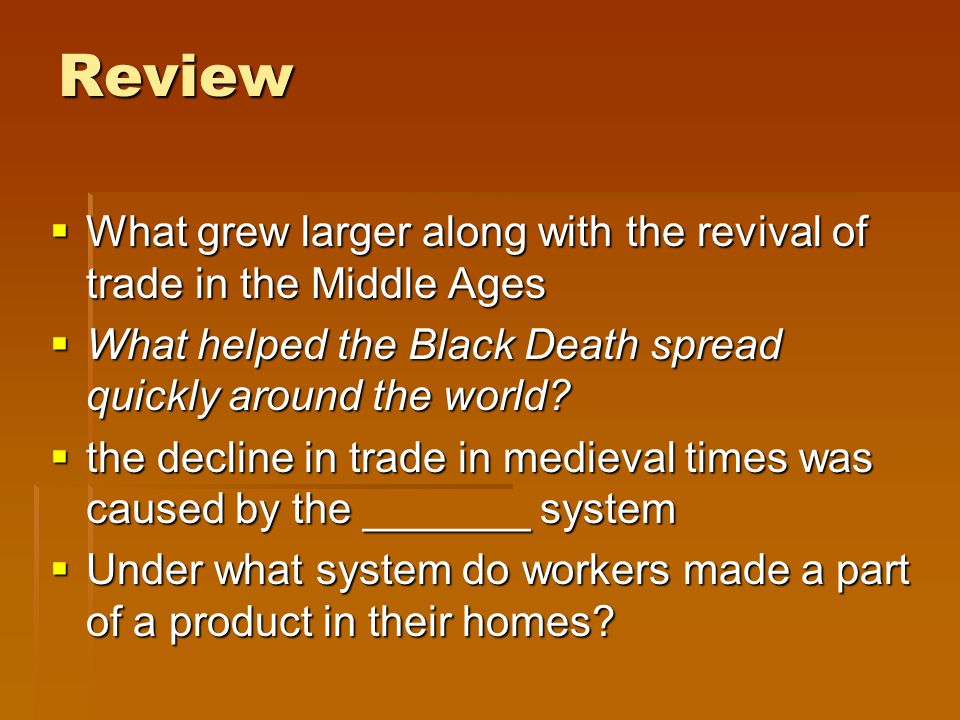 Review What grew larger along with the revival of trade in the Middle Ages. What helped the Black Death spread quickly around the world