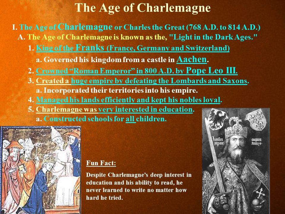 The Age of Charlemagne I. The Age of Charlemagne or Charles the Great (768 A.D. to 814 A.D.)
