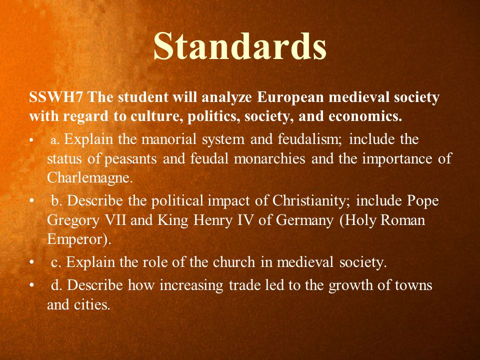 Standards SSWH7 The student will analyze European medieval society with regard to culture, politics, society, and economics.