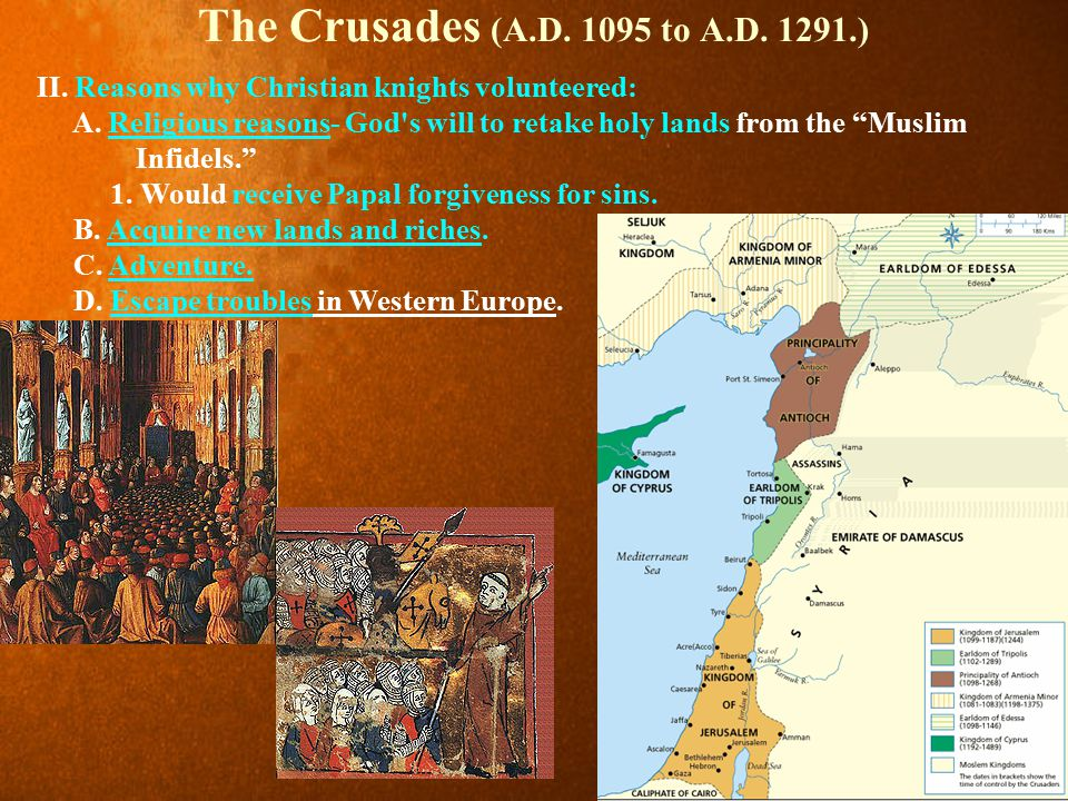 The Crusades (A.D. 1095 to A.D. 1291.) II. Reasons why Christian knights volunteered: