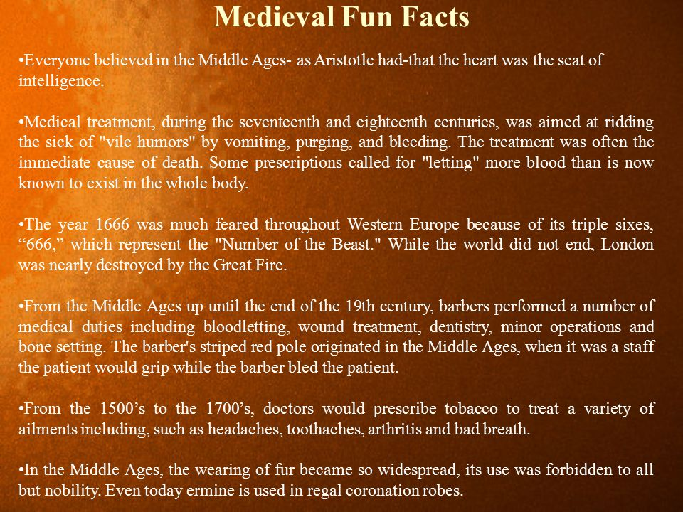 Medieval Fun Facts Everyone believed in the Middle Ages- as Aristotle had-that the heart was the seat of intelligence.